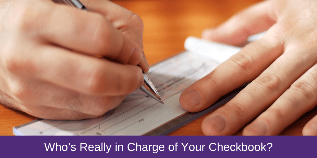 Who's Really in Charge of Your Checkbook?