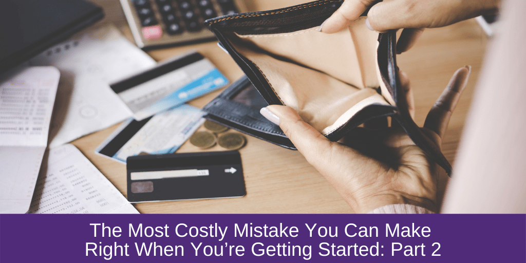 The Most Costly Mistake You Can Make Right When You're Getting Started: Part 2