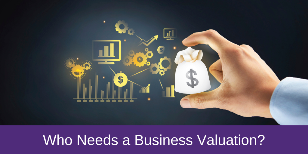 Who Needs a Business Valuation?