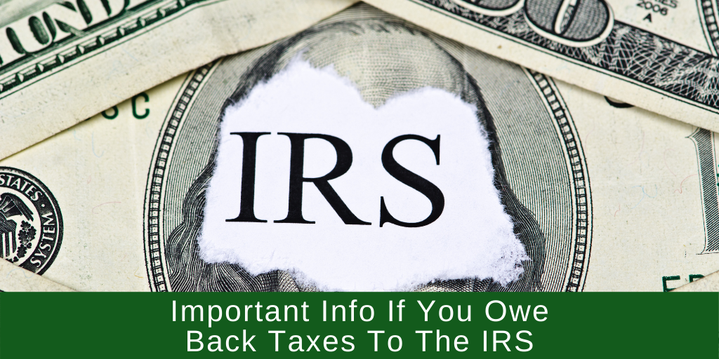 Important Info If You Owe Back Taxes To The IRS