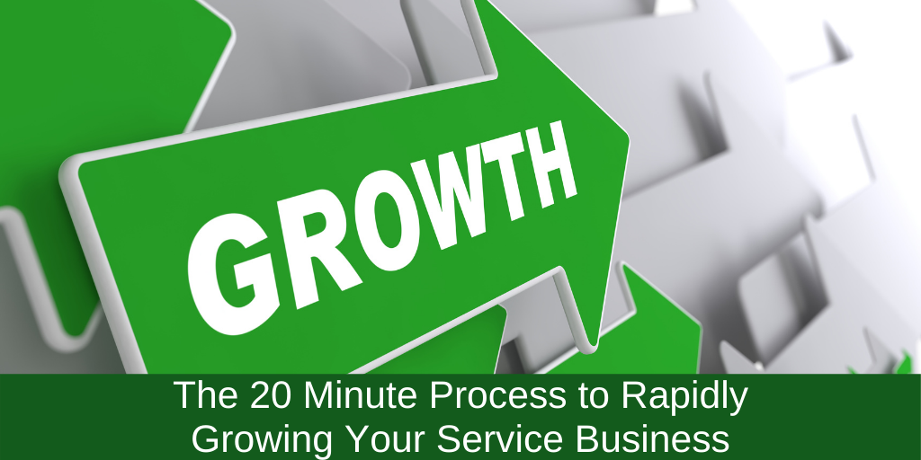 The 20 Minute Process to Rapidly Growing Your Service Business