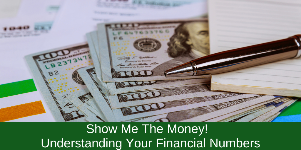 Show Me The Money!  Understanding Your Financial Numbers