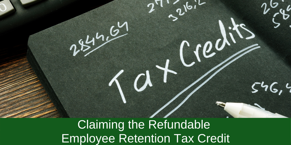 Claiming the Refundable Employee Retention Tax Credit