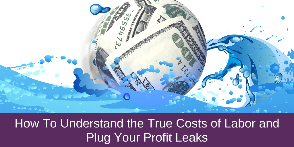 How To Understand the True Costs of Labor and Plug Your Profit Leaks
