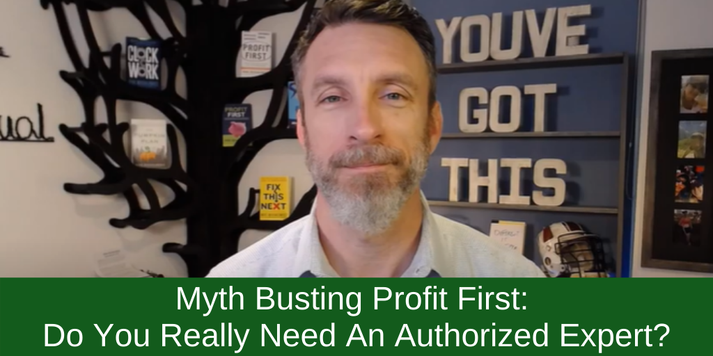 Myth Busting Profit First: Do You Really Need An Authorized Expert?