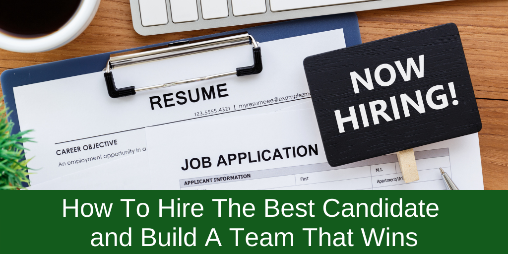 How To Hire The Best Candidate and Build A Team That Wins